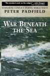 War Beneath the Sea: Submarine Conflict During World War II - Peter Padfield