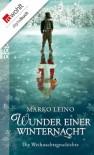 Wunder einer Winternacht: Die Weihnachtsgeschichte - Marko Leino