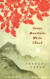 Green Mountain, White Cloud: A Novel of Love in the Ming Dynasty - François Cheng