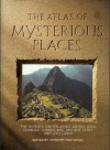 The Atlas of Mysterious Places: The World's Unexplained Sacred Sites, Symbolic Landscapes, Ancient Cities, and Lost Lands -