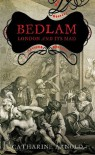 Bedlam: London and its Mad - Catharine Arnold