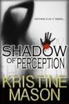 Shadow of Perception (Book 2 CORE Shadow Trilogy) - Kristine Mason