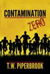 Contamination Prequel (Post-Apocalyptic Zombie Series) - T.W. Piperbrook