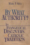 By What Authority? an Evangelical Discovers Catholic Tradition - Mark P. Shea