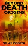 Beyond Death: Origins (The Zombie Apocalypse of the Undead) - Silas Cooper