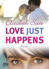 Love just happens: Roman - Elizabeth Scott, Ilse Rothfuss