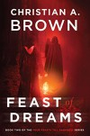 Feast of Dreams (Four Feasts Till Darkness Book 2) - Christian A. Brown