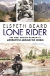 LONE RIDER: The First British Woman to Motorcycle Around the World - Elspeth Beard