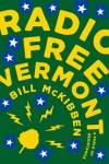 Radio Free Vermont: A Fable of Resistance - Bill McKibben