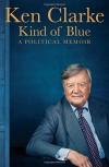 KIND OF BLUE: A Political Memoir - Ken Clarke