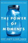 The Power of Moments: Why Certain Experiences Have Extraordinary Impact - Chip Heath, Dan Heath