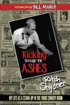 Kicking Through the Ashes: My Life as a Stand-up in the 1980s Comedy Boom - Ritch Shydner, Rosanne Buemi Jarvis, Lori Parsells, Bill Maher