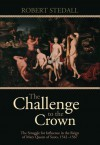 The Challenge to the Crown - Volume I: The Struggle for Influence in the Reign of Mary Queen of Scots 1542-1567 - Robert Stedall