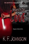 What I'd Do For Love - K.F. Johnson, Giovanni Sunny