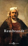 Delphi Complete Works of Rembrandt van Rijn (Illustrated) (Masters of Art Book 9) - Rembrandt Van Rijn