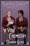A Vital Chemistry (Ganymede Quartet Book 3.5) - Darrah Glass
