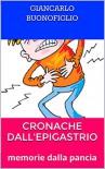 CRONACHE DALL'EPIGASTRIO: memorie dalla pancia - Giancarlo Buonofiglio