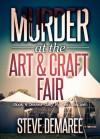 Murder at the Art & Craft Fair - Steve Demaree