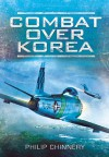 COMBAT OVER KOREA - Philip Chinnery