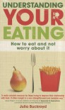 Understanding Your Eating: Overcoming Disordered Eating from Anorexia to Obesity - Julia Buckroyd
