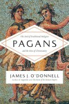 Pagans: The End of Traditional Religion and the Rise of Christianity - James J. O'Donnell
