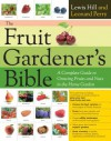 The Fruit Gardener's Bible: A Complete Guide to Growing Fruits and Nuts in the Home Garden - Lewis Hill, Leonard Perry