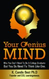 Your Genius Mind: Why You Don't Need To Be A College Graduate But You Do Need To Think Like One - K. Candis Best