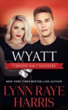 Wyatt (7 Brides for 7 Soldiers - Book 4) - Lynn Raye Harris