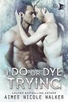 I Do, or Dye Trying - Aimee Nicole Walker