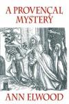 A Provençal Mystery - Ann Elwood