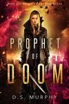 Prophet of Doom - Derek  Murphy