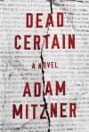 Dead Certain: A Novel - Adam Mitzner