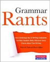 Grammar Rants: How a Backstage Tour of Writing Complaints Can Help Students Make Informed, Savvy Choices About Their Writing - Patricia A. Dunn,  Ken Lindblom