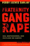 Fraternity Gang Rape: Sex, Brotherhood, and Privilege on Campus - Peggy Reeves Sanday