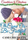 Oh, Come On - Be Faithful (Countdown to Christmas Book 3) - Cami Checketts