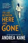 The Line Between Here and Gone (Forensic Instincts) - Andrea Kane
