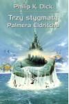 Trzy stygmaty Palmera Eldritcha - Philip K. Dick