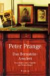 Das Bernstein-Amulett: Geschichte einer Familie aus Deutschland - Peter Prange