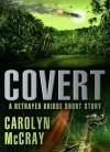 Covert (Betrayed, #2.5) - Carolyn McCray