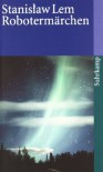 Robotermärchen (Phantastische Bibliothek Band 85) - Stanisław Lem, Franz Rottensteiner