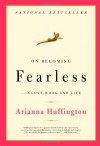On Becoming Fearless - Arianna Huffington