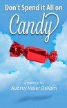 Don't Spend it All on Candy - Audrey Meier DeKam