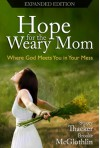 Hope for the Weary Mom: Where God Meets You In Your Mess - Stacey Thacker, Brooke McGlothlin