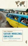Safari mrocznej gwiazdy. Lądem z Kairu do Kapsztadu - Paul Theroux