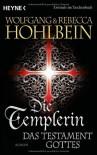 Die Templerin - Das Testament Gottes: Roman - Wolfgang und Rebecca Hohlbein