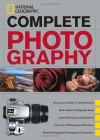 National Geographic Complete Photography - National Geographic Society, Scott Stuckey, James P. Blair, Priit Vesilind