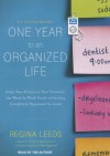 One Year to an Organized Life: From Your Closets to Your Finances, the Week-by-Week Guide to Getting Completely Organized for Good - Regina Leeds