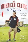 An American Caddie in St. Andrews: Growing Up, Girls, and Looping on the Old Course - Oliver Horovitz