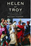 Helen of Troy: Goddess, Princess, Whore - Bettany Hughes