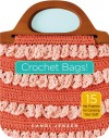 Crochet Bags!: 15 Hip Projects for Carrying Your Stuff - Candi Jensen